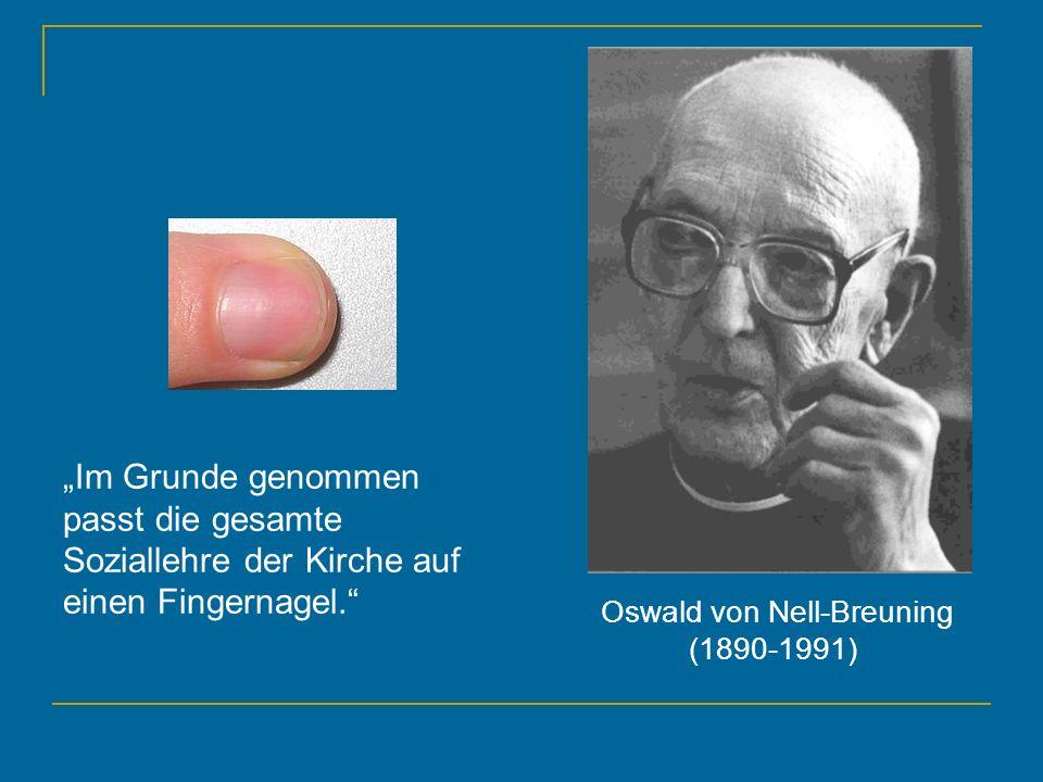 Im Grunde genommen passt die gesamte Soziallehre der Kirche auf einen Fingernagel. Oswald von Nell-Breuning (1890-1991)