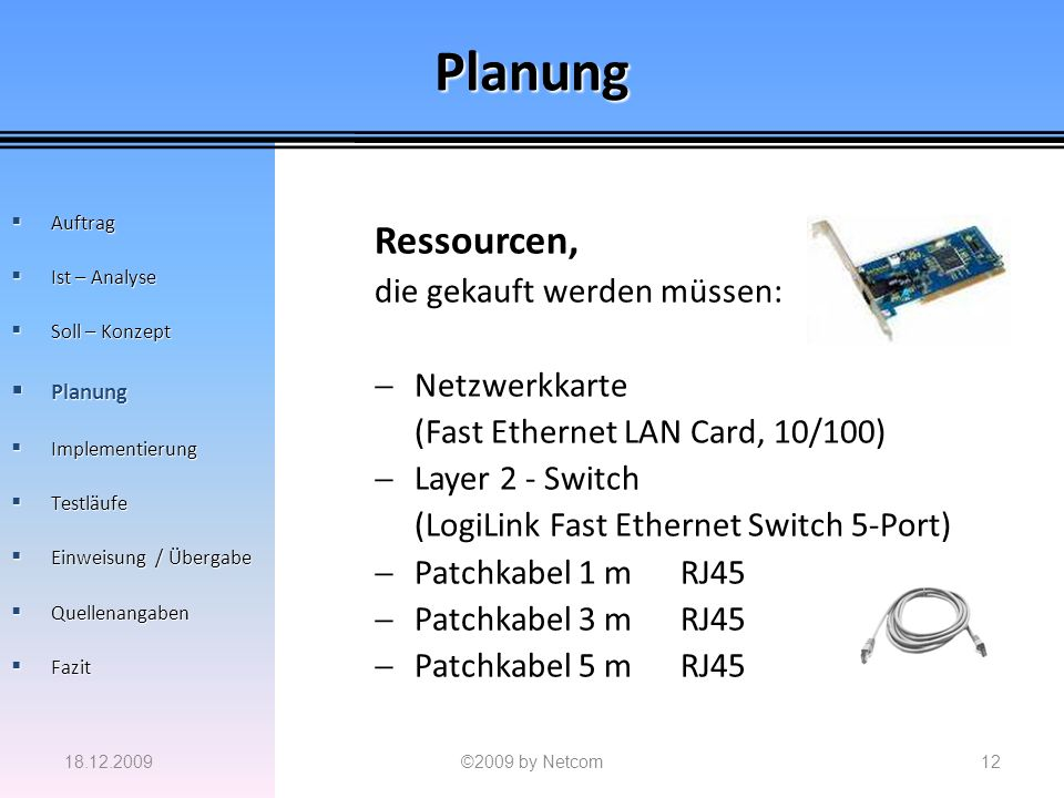 Planung Ressourcen, die gekauft werden müssen: Netzwerkkarte (Fast Ethernet LAN Card, 10/100) Layer 2 - Switch (LogiLink Fast Ethernet Switch 5-Port)