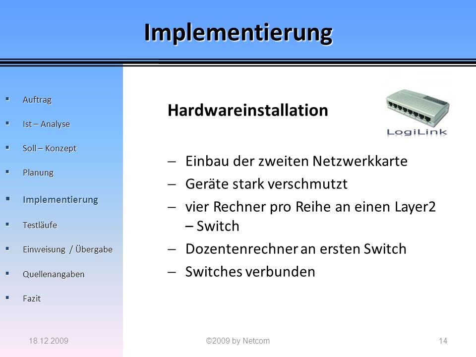Implementierung Hardwareinstallation Einbau der zweiten Netzwerkkarte Geräte stark verschmutzt vier Rechner pro Reihe an einen Layer2 – Switch Dozente