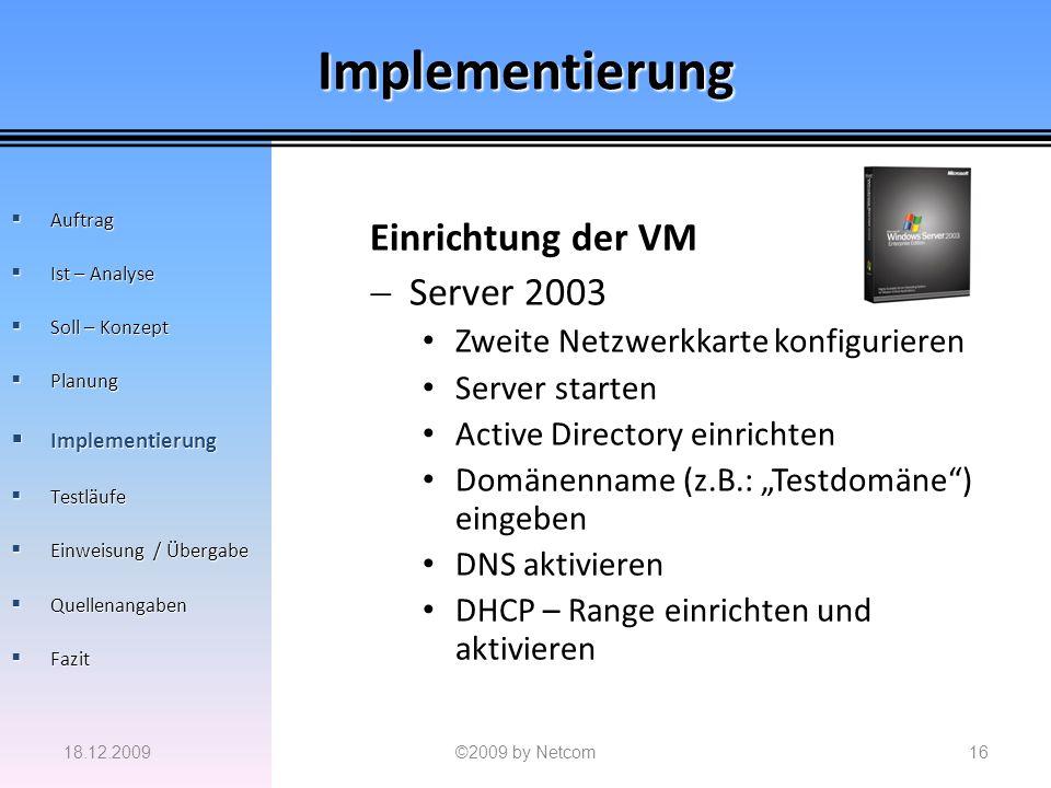 Implementierung Einrichtung der VM Server 2003 Zweite Netzwerkkarte konfigurieren Server starten Active Directory einrichten Domänenname (z.B.: Testdo