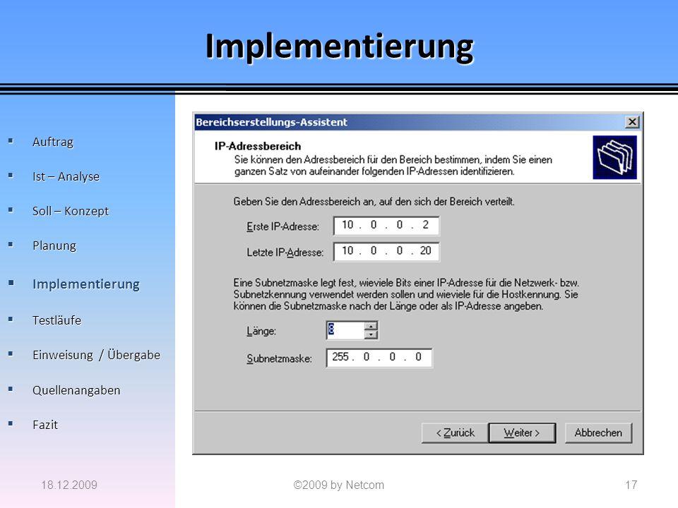 Implementierung 18.12.2009©2009 by Netcom17 Auftrag Auftrag Ist – Analyse Ist – Analyse Soll – Konzept Soll – Konzept Planung Planung Implementierung