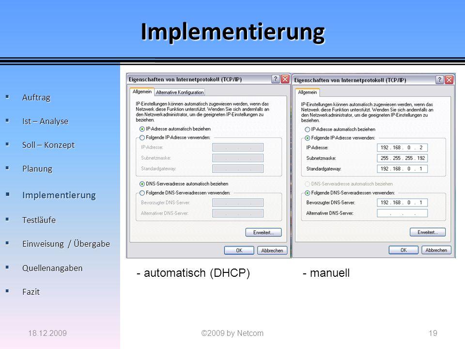Implementierung 18.12.2009©2009 by Netcom19 Auftrag Auftrag Ist – Analyse Ist – Analyse Soll – Konzept Soll – Konzept Planung Planung Implementierung