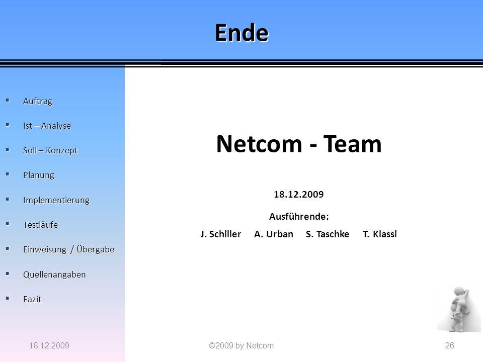 Ende 18.12.2009©2009 by Netcom26 Auftrag Auftrag Ist – Analyse Ist – Analyse Soll – Konzept Soll – Konzept Planung Planung Implementierung Implementie
