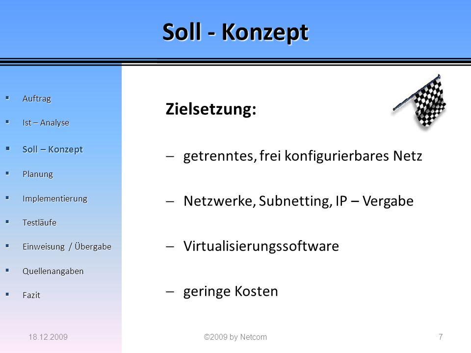 Soll - Konzept Zielsetzung: getrenntes, frei konfigurierbares Netz Netzwerke, Subnetting, IP – Vergabe Virtualisierungssoftware geringe Kosten 18.12.2