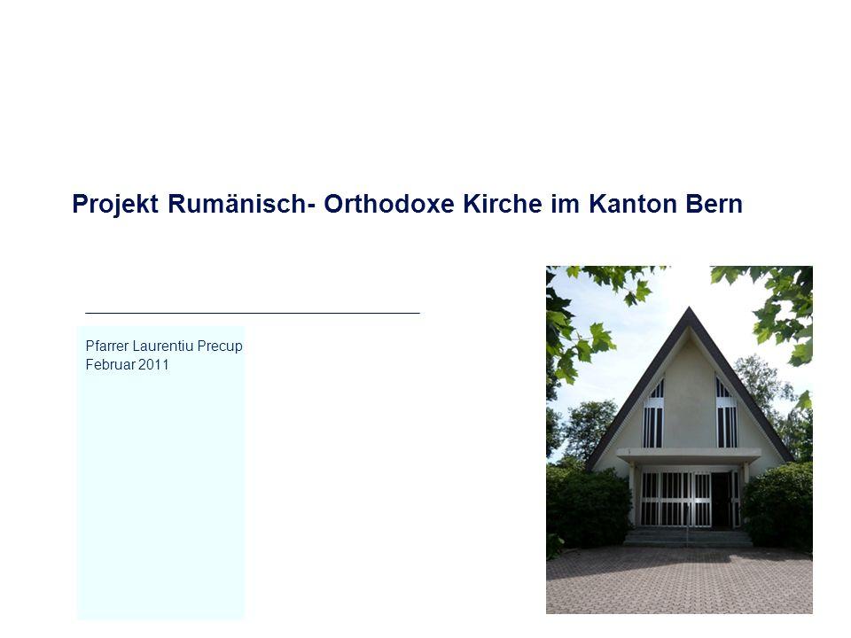 Projekt Rumänisch- Orthodoxe Kirche im Kanton Bern Pfarrer Laurentiu Precup Februar 2011