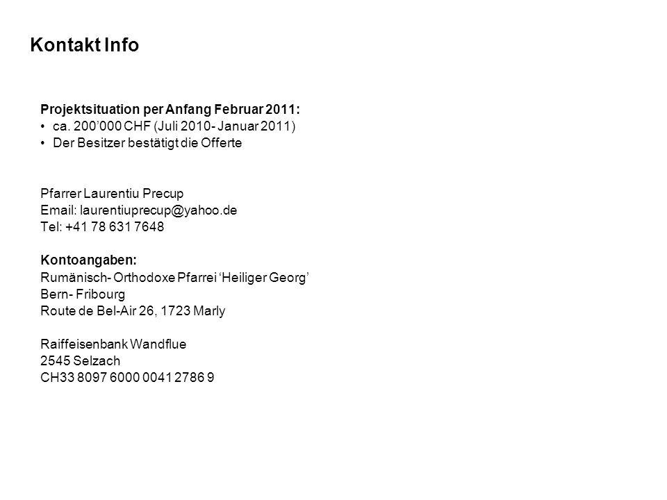 Kontakt Info Projektsituation per Anfang Februar 2011: ca. 200000 CHF (Juli 2010- Januar 2011) Der Besitzer bestätigt die Offerte Pfarrer Laurentiu Pr