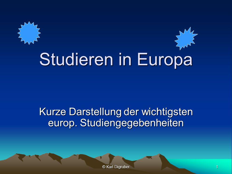 1 © Karl Digruber Studieren in Europa Kurze Darstellung der wichtigsten europ. Studiengegebenheiten