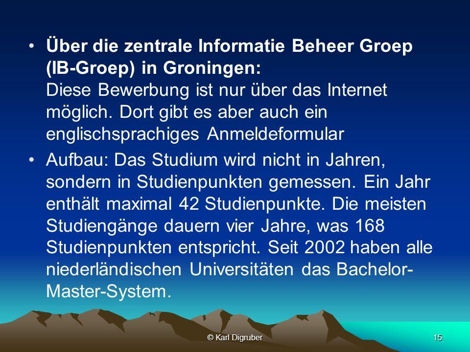© Karl Digruber15 Über die zentrale Informatie Beheer Groep (IB-Groep) in Groningen: Diese Bewerbung ist nur über das Internet möglich. Dort gibt es a
