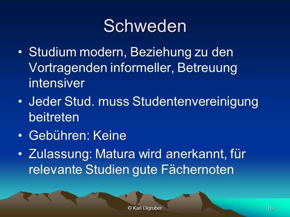 © Karl Digruber16 Schweden Studium modern, Beziehung zu den Vortragenden informeller, Betreuung intensiver Jeder Stud. muss Studentenvereinigung beitr