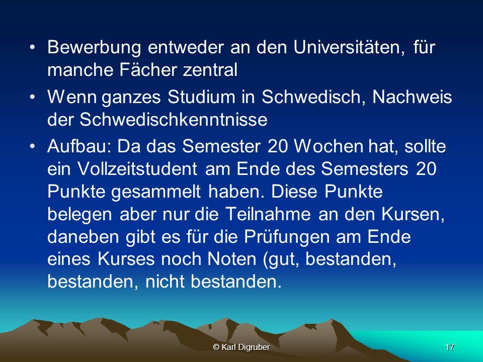 © Karl Digruber17 Bewerbung entweder an den Universitäten, für manche Fächer zentral Wenn ganzes Studium in Schwedisch, Nachweis der Schwedischkenntni