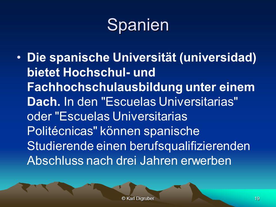 © Karl Digruber19 Spanien Die spanische Universität (universidad) bietet Hochschul- und Fachhochschulausbildung unter einem Dach. In den