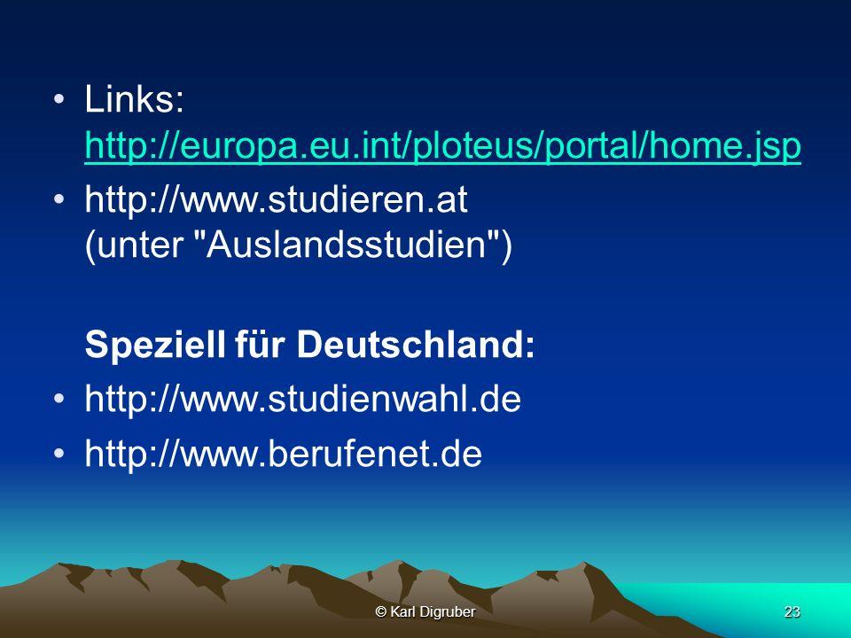 © Karl Digruber23 Links: http://europa.eu.int/ploteus/portal/home.jsp http://europa.eu.int/ploteus/portal/home.jsp http://www.studieren.at (unter