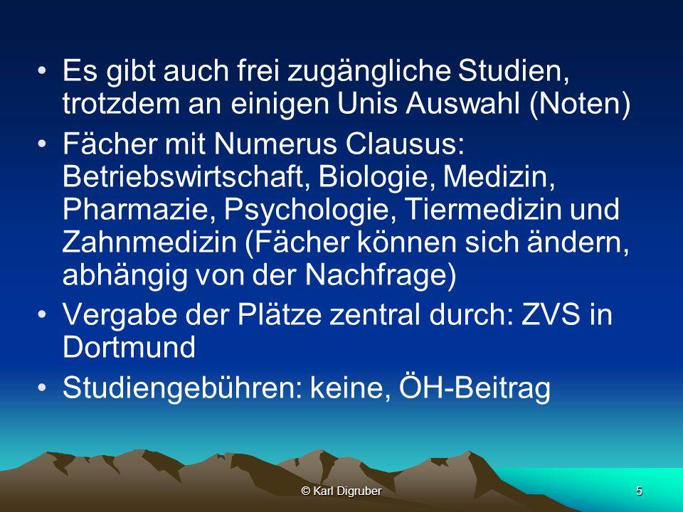 © Karl Digruber5 Es gibt auch frei zugängliche Studien, trotzdem an einigen Unis Auswahl (Noten) Fächer mit Numerus Clausus: Betriebswirtschaft, Biolo