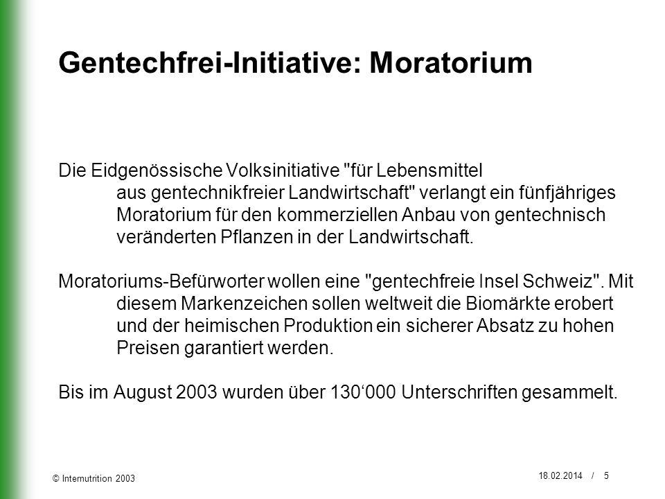 © Internutrition 2003 18.02.2014 / 6 Die Schweiz als gentechfreie Insel .