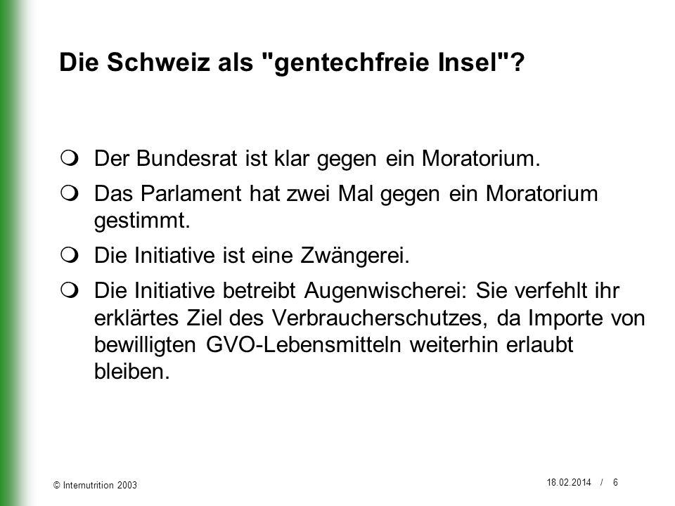© Internutrition 2003 18.02.2014 / 7 Moratorium ist doppelt schädlich Moratorium schadet dem schweizerischen Forschungsplatz: Ein Moratorium blockiert das wirtschaftliche Potenzial in einem der Zukunftsmärkte, in dem sich die Schweizer Forschung eine Spitzenposition erarbeitet hat.