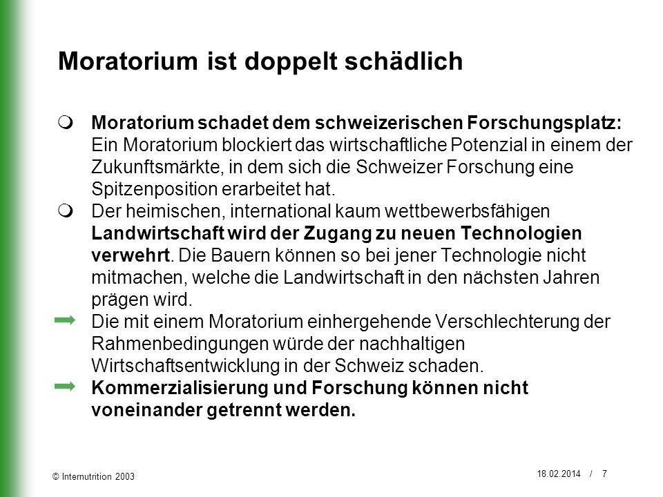 © Internutrition 2003 18.02.2014 / 7 Moratorium ist doppelt schädlich Moratorium schadet dem schweizerischen Forschungsplatz: Ein Moratorium blockiert