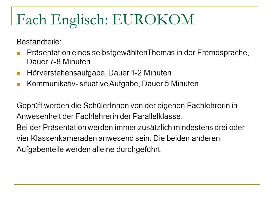 Fach Englisch: EUROKOM Bestandteile: Präsentation eines selbstgewähltenThemas in der Fremdsprache, Dauer 7-8 Minuten Hörverstehensaufgabe, Dauer 1-2 M