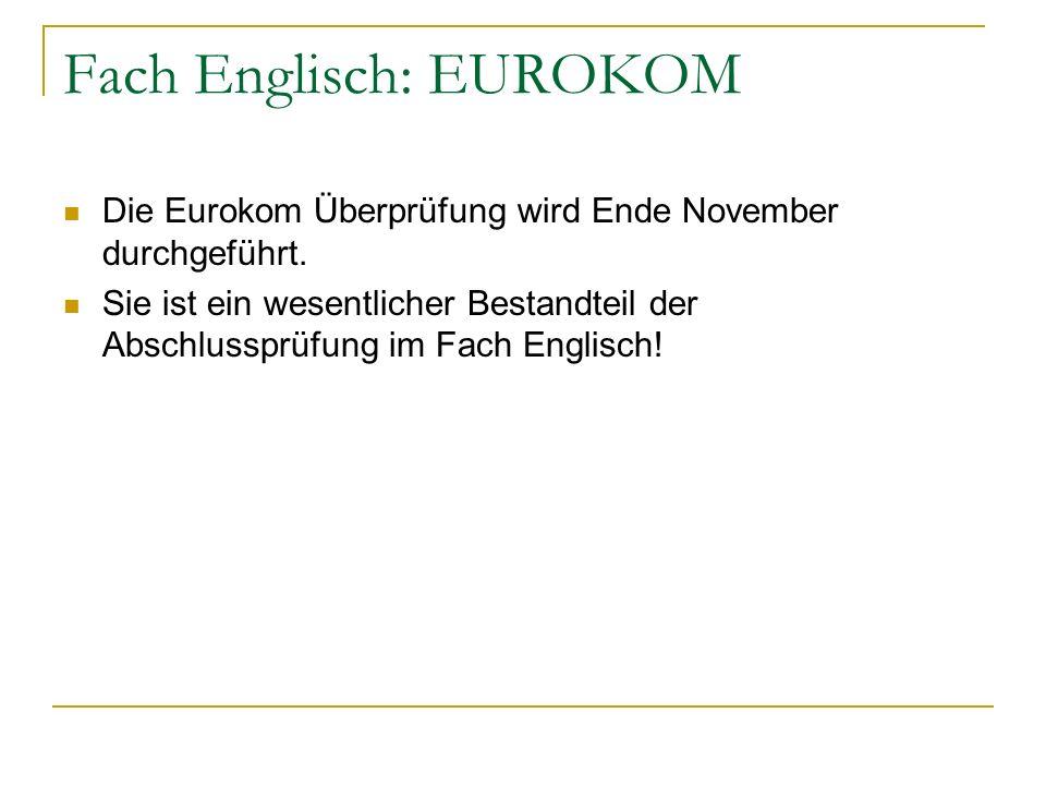 Fach Englisch: EUROKOM Die Eurokom Überprüfung wird Ende November durchgeführt. Sie ist ein wesentlicher Bestandteil der Abschlussprüfung im Fach Engl
