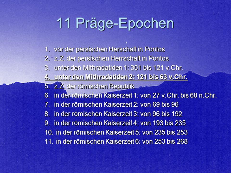 11 Präge-Epochen 1. vor der persischen Herschaft in Pontos 2.