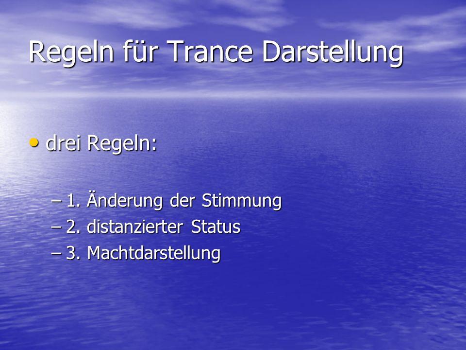 Regeln für Trance Darstellung drei Regeln: drei Regeln: –1. Änderung der Stimmung –2. distanzierter Status –3. Machtdarstellung