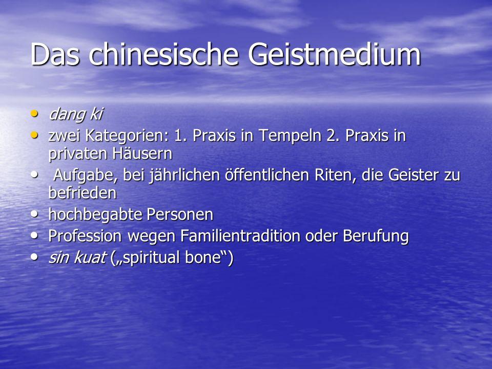 Das chinesische Geistmedium dang ki dang ki zwei Kategorien: 1. Praxis in Tempeln 2. Praxis in privaten Häusern zwei Kategorien: 1. Praxis in Tempeln