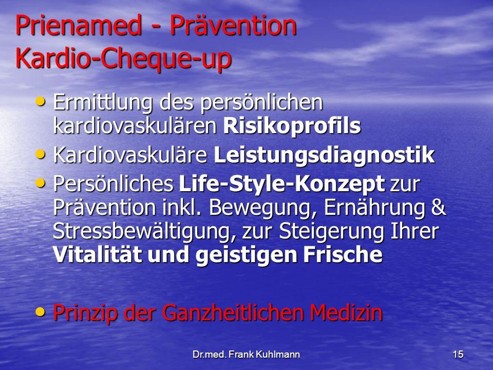 Dr.med. Frank Kuhlmann15 Prienamed - Prävention Kardio-Cheque-up Ermittlung des persönlichen kardiovaskulären Risikoprofils Ermittlung des persönliche