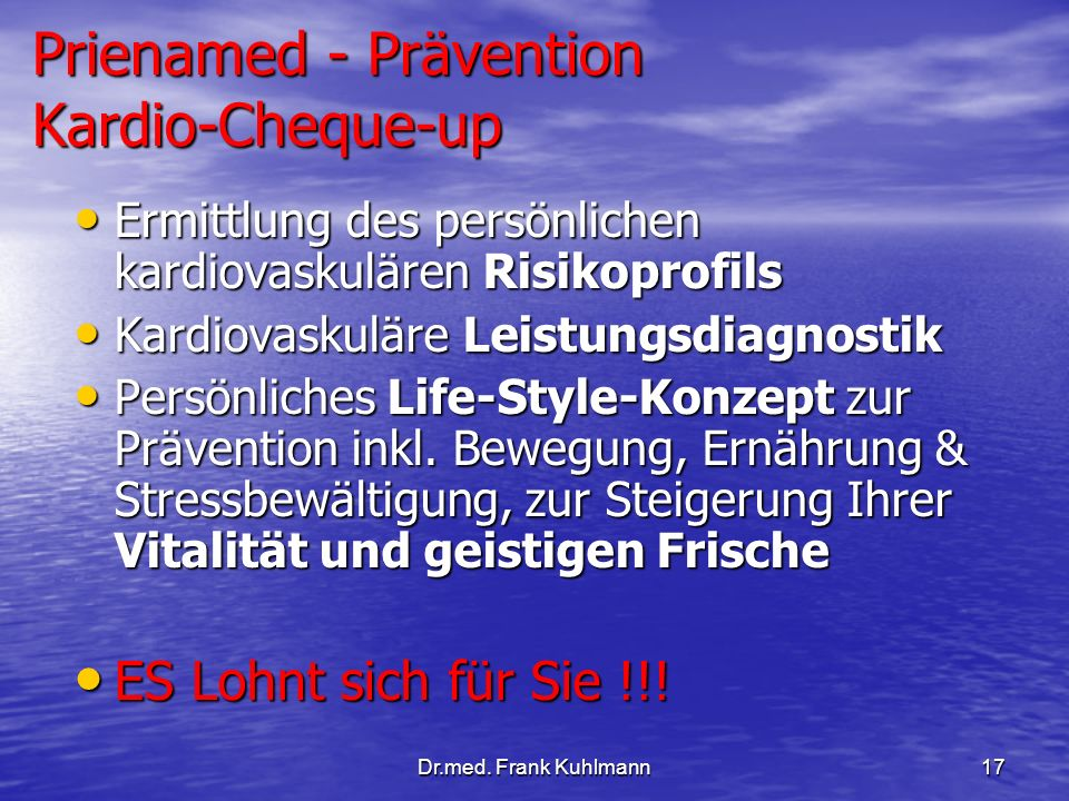 Dr.med. Frank Kuhlmann17 Prienamed - Prävention Kardio-Cheque-up Ermittlung des persönlichen kardiovaskulären Risikoprofils Ermittlung des persönliche