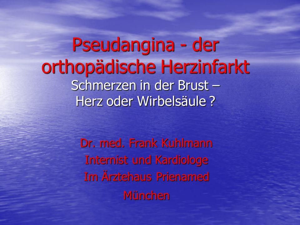 Pseudangina - der orthopädische Herzinfarkt Schmerzen in der Brust – Herz oder Wirbelsäule ? Dr. med. Frank Kuhlmann Internist und Kardiologe Im Ärzte