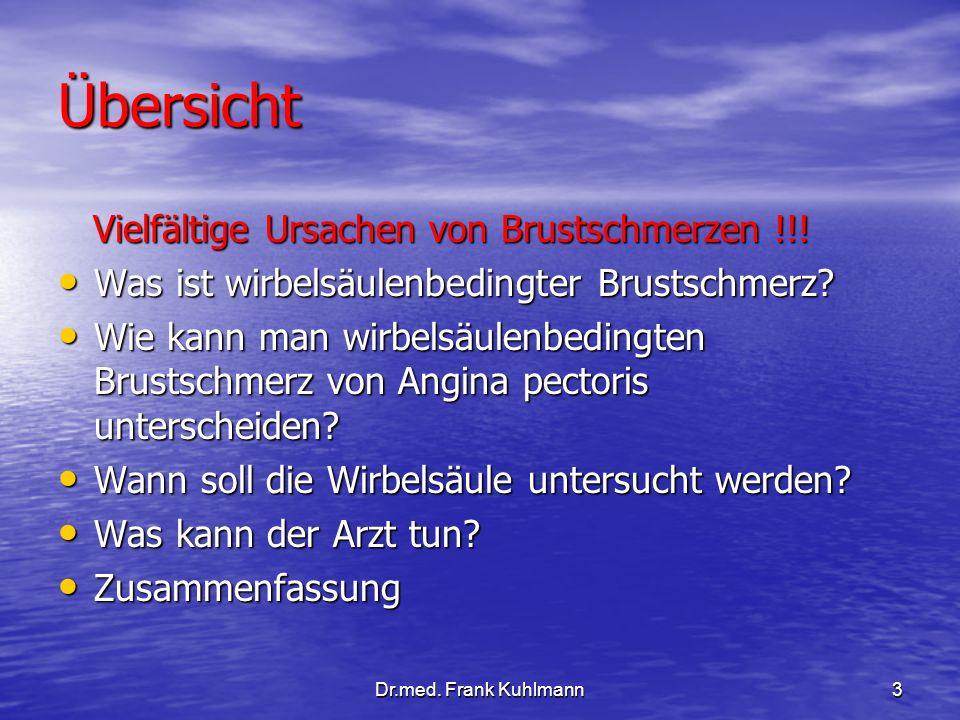 Dr.med. Frank Kuhlmann3 Übersicht Vielfältige Ursachen von Brustschmerzen !!! Vielfältige Ursachen von Brustschmerzen !!! Was ist wirbelsäulenbedingte