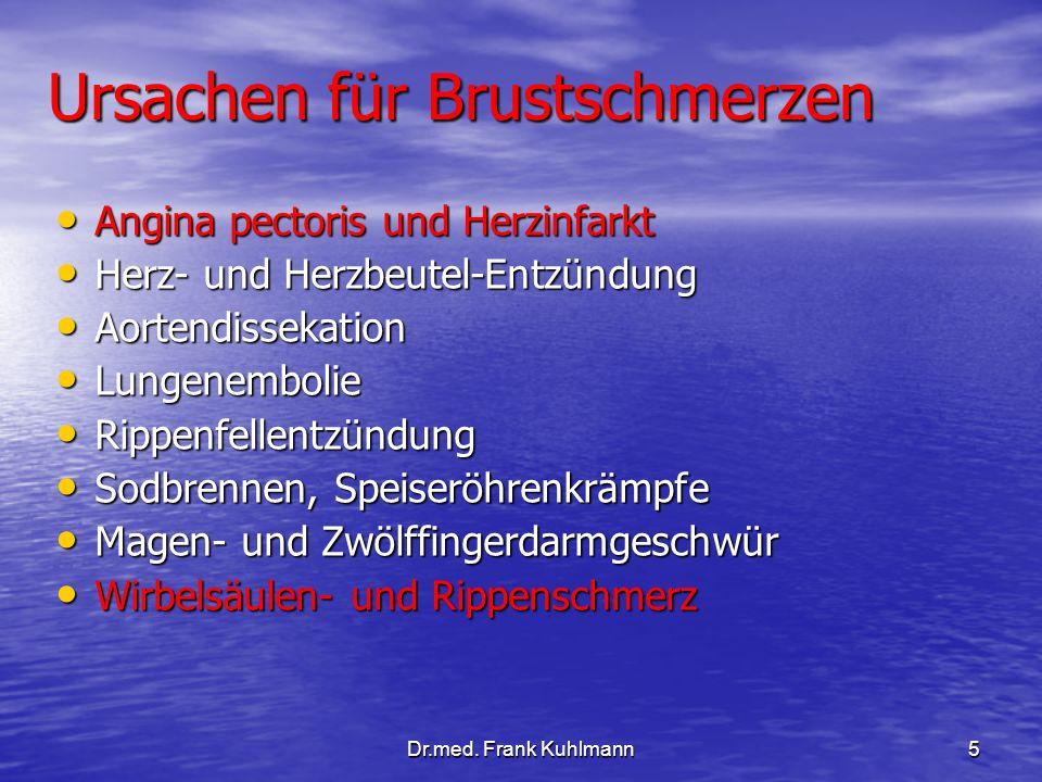Dr.med. Frank Kuhlmann5 Ursachen für Brustschmerzen Angina pectoris und Herzinfarkt Angina pectoris und Herzinfarkt Herz- und Herzbeutel-Entzündung He