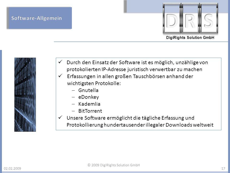 DigiRights Solution GmbH 02.02.200917 Durch den Einsatz der Software ist es möglich, unzählige von protokolierten IP-Adresse juristisch verwertbar zu