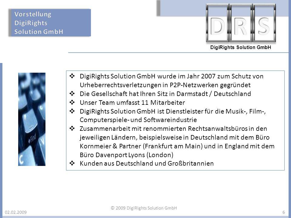 DigiRights Solution GmbH 02.02.2009 DigiRights Solution GmbH wurde im Jahr 2007 zum Schutz von Urheberrechtsverletzungen in P2P-Netzwerken gegründet D