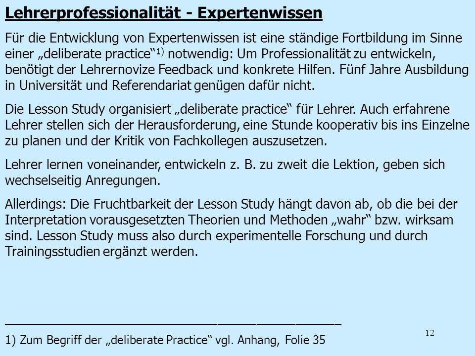 12 Lehrerprofessionalität - Expertenwissen Für die Entwicklung von Expertenwissen ist eine ständige Fortbildung im Sinne einer deliberate practice 1)