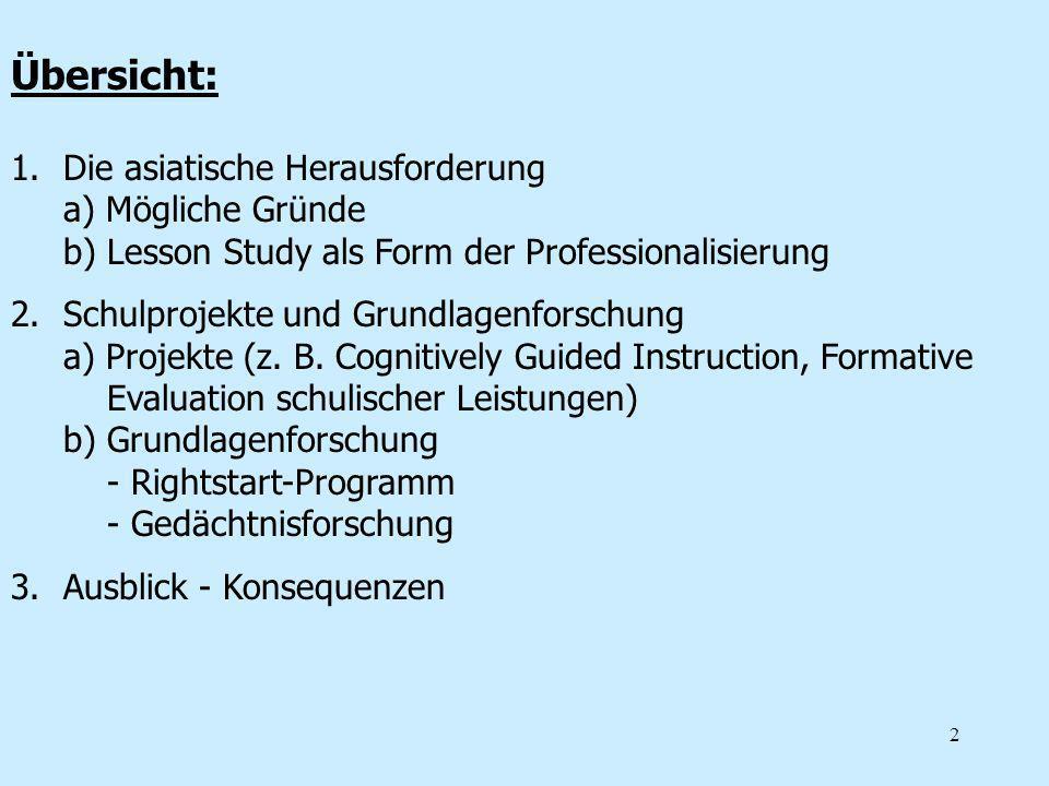 2 Übersicht: 1.Die asiatische Herausforderung a) Mögliche Gründe b) Lesson Study als Form der Professionalisierung 2.Schulprojekte und Grundlagenforsc