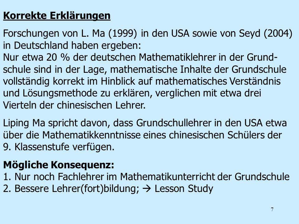 7 Korrekte Erklärungen Forschungen von L. Ma (1999) in den USA sowie von Seyd (2004) in Deutschland haben ergeben: Nur etwa 20 % der deutschen Mathema