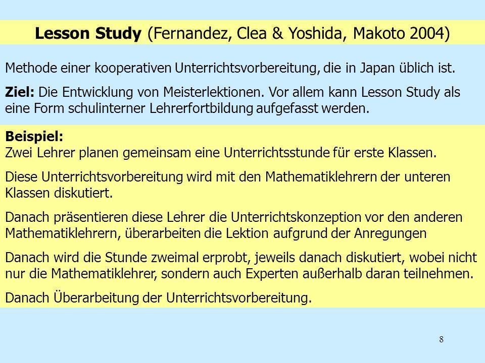 8 Methode einer kooperativen Unterrichtsvorbereitung, die in Japan üblich ist. Ziel: Die Entwicklung von Meisterlektionen. Vor allem kann Lesson Study