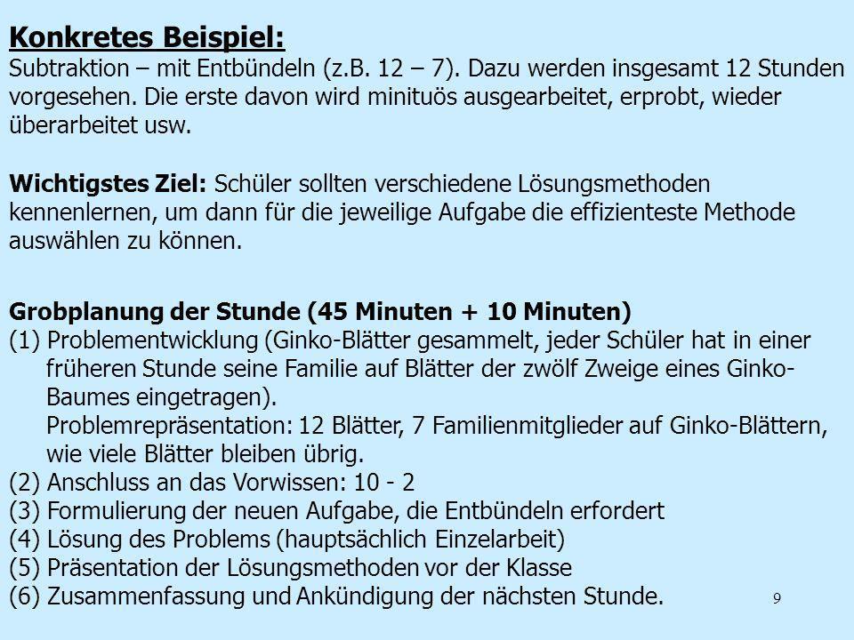 9 Konkretes Beispiel: Subtraktion – mit Entbündeln (z.B. 12 – 7). Dazu werden insgesamt 12 Stunden vorgesehen. Die erste davon wird minituös ausgearbe