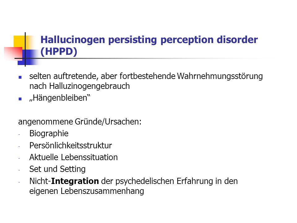 Hallucinogen persisting perception disorder (HPPD) selten auftretende, aber fortbestehende Wahrnehmungsstörung nach Halluzinogengebrauch Hängenbleiben