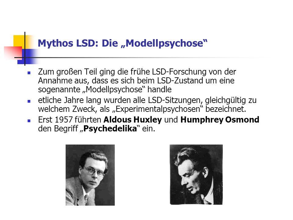 Mythos LSD: Die Modellpsychose Zum großen Teil ging die frühe LSD-Forschung von der Annahme aus, dass es sich beim LSD-Zustand um eine sogenannte Mode