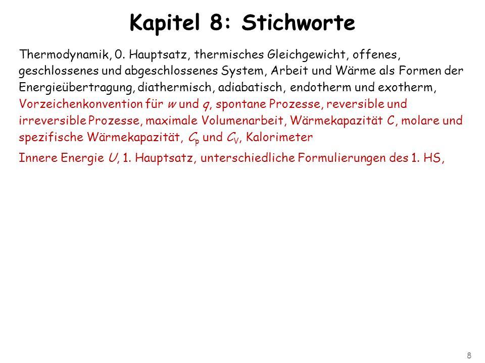 8 Kapitel 8: Stichworte Thermodynamik, 0. Hauptsatz, thermisches Gleichgewicht, offenes, geschlossenes und abgeschlossenes System, Arbeit und Wärme al