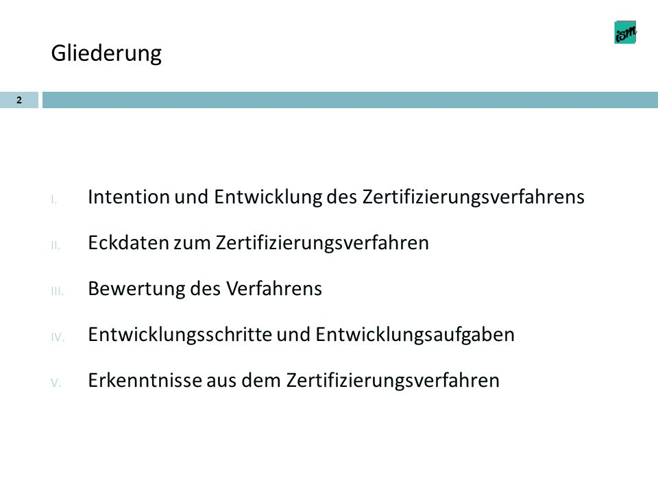 Gliederung 2 I. Intention und Entwicklung des Zertifizierungsverfahrens II. Eckdaten zum Zertifizierungsverfahren III. Bewertung des Verfahrens IV. En