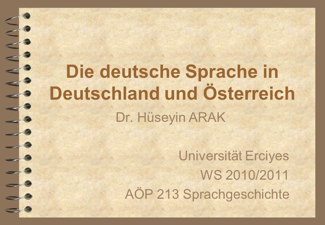Die deutsche Sprache in Deutschland und Österreich Dr. Hüseyin ARAK Universität Erciyes WS 2010/2011 AÖP 213 Sprachgeschichte
