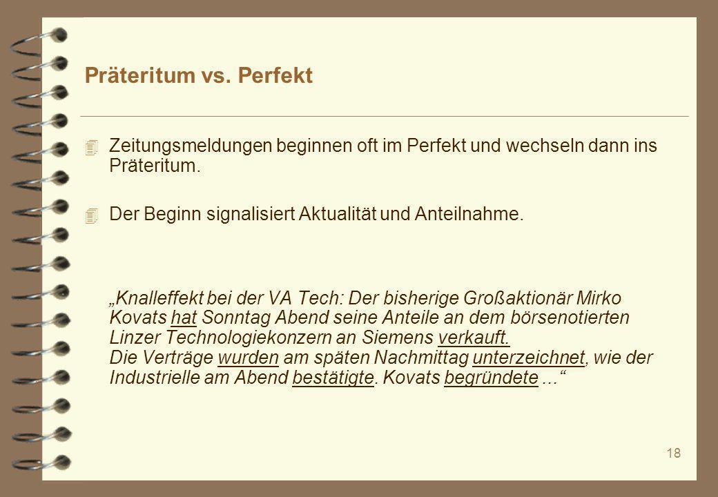 18 Präteritum vs. Perfekt 4 Zeitungsmeldungen beginnen oft im Perfekt und wechseln dann ins Präteritum. 4 Der Beginn signalisiert Aktualität und Antei