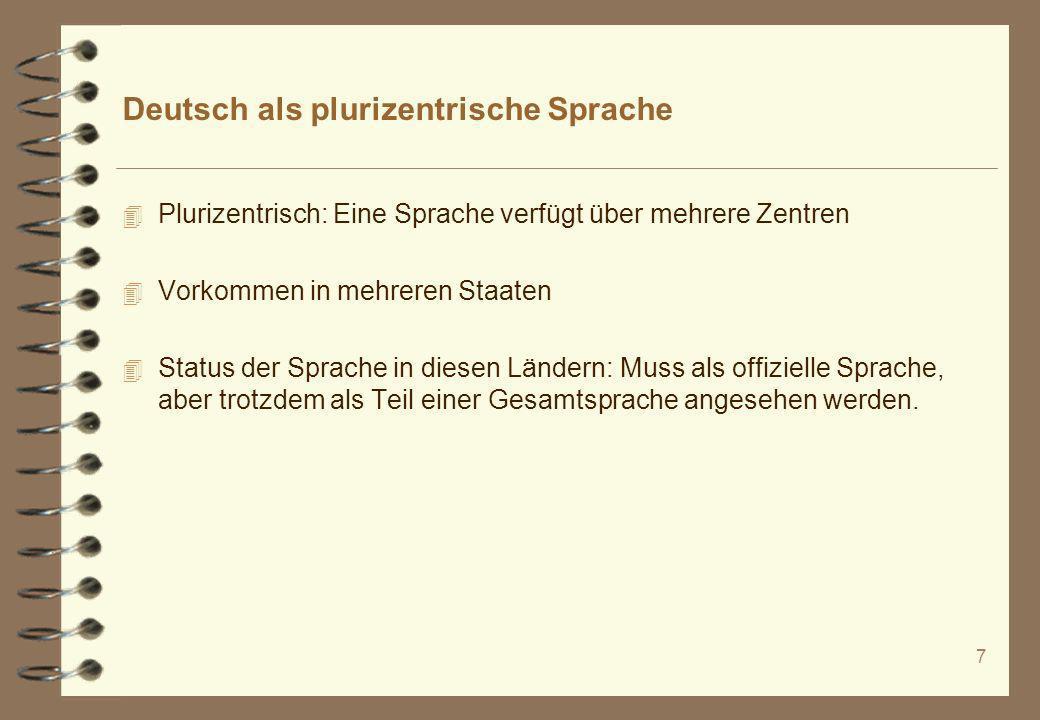 7 Deutsch als plurizentrische Sprache 4 Plurizentrisch: Eine Sprache verfügt über mehrere Zentren 4 Vorkommen in mehreren Staaten 4 Status der Sprache