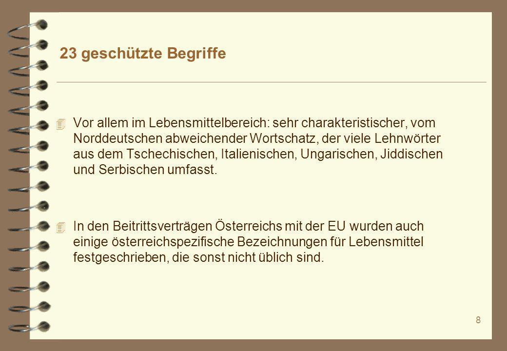 8 4 Vor allem im Lebensmittelbereich: sehr charakteristischer, vom Norddeutschen abweichender Wortschatz, der viele Lehnwörter aus dem Tschechischen,