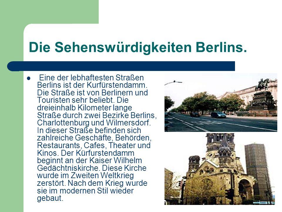 Die Sehenswürdigkeiten Berlins. Eine der lebhaftesten Straßen Berlins ist der Kurfürstendamm. Die Straße ist von Berlinern und Touristen sehr beliebt.