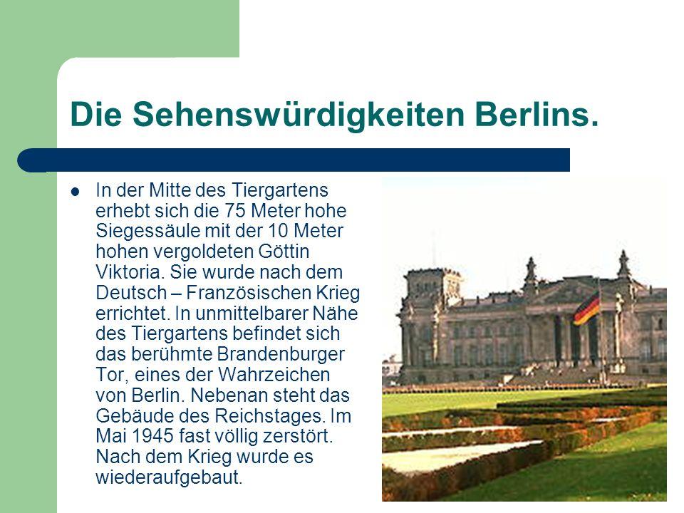 Die Sehenswürdigkeiten Berlins. In der Mitte des Tiergartens erhebt sich die 75 Meter hohe Siegessäule mit der 10 Meter hohen vergoldeten Göttin Vikto
