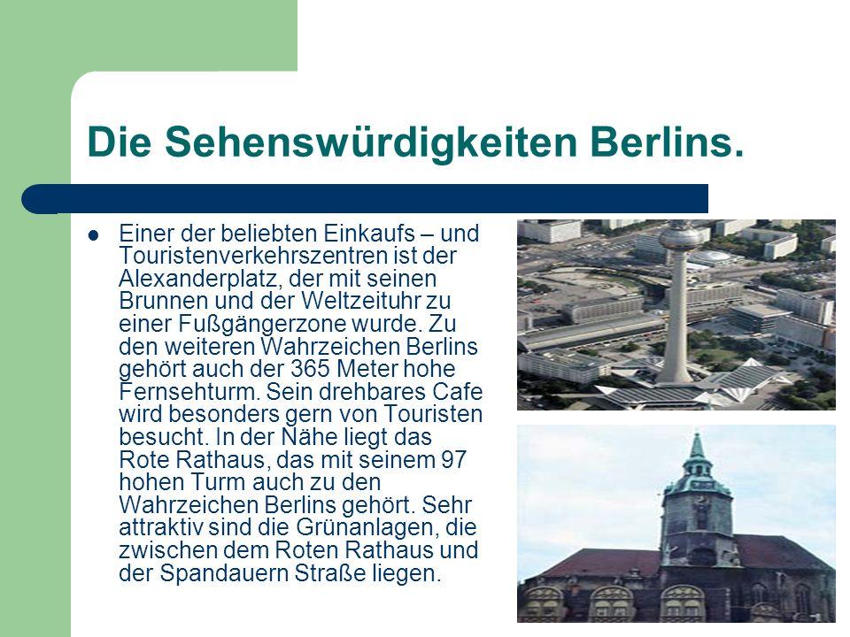 Die Sehenswürdigkeiten Berlins. Einer der beliebten Einkaufs – und Touristenverkehrszentren ist der Alexanderplatz, der mit seinen Brunnen und der Wel