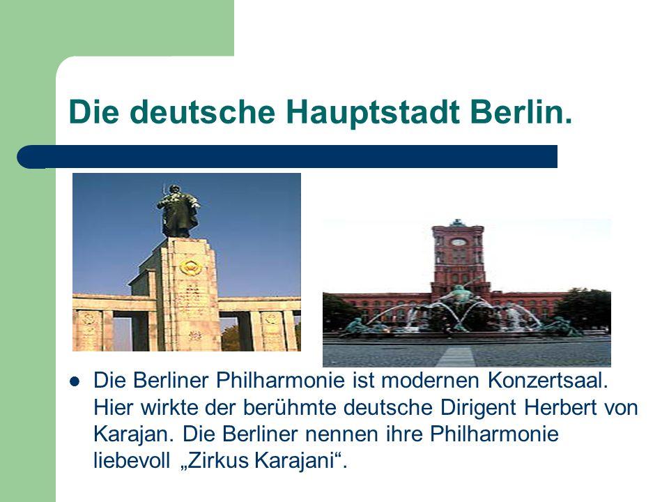Die deutsche Hauptstadt Berlin. Die Berliner Philharmonie ist modernen Konzertsaal. Hier wirkte der berühmte deutsche Dirigent Herbert von Karajan. Di