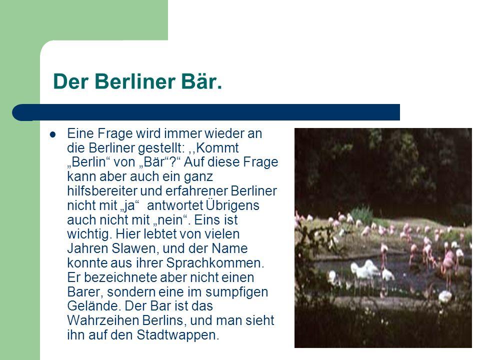 Der Berliner Bär. Eine Frage wird immer wieder an die Berliner gestellt:,,Kommt Berlin von Bär? Auf diese Frage kann aber auch ein ganz hilfsbereiter